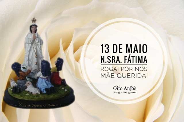 13 de Maio: Dia N.Sra. Fátima!