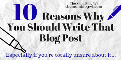 10 Reasons Why You Should Write That Blog Post | The Mom Blog WI | Inspirational Blogging | #Toddler #Parenting #TheMomBlogWI #Blogging #MomLife #Inspiration #Motivation #Writing