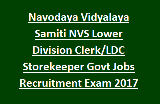 Navodaya Vidyalaya Samiti NVS Lower Division Clerk LDC Storekeeper Govt Jobs Recruitment Online Exam Notification 2017