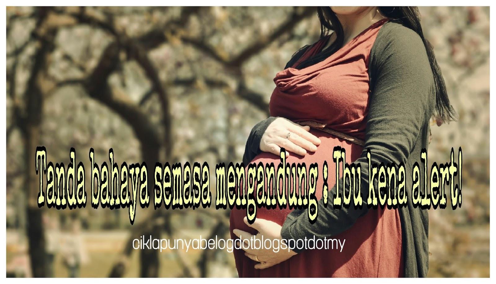 Tanda bahaya semasa mengandung : Ibu kena alert!