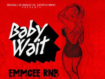 [MUSIC]: EmmCee RNB Ft. IceWiz Blaze & Mr Caustic – Baby Wait (Prod. Endeetone)