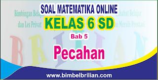 Soal Matematika Online Kelas 6 SD Bab 5 Pecahan - Langsung Ada Nilainya