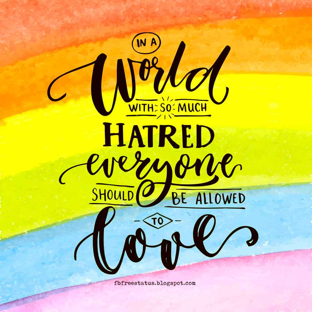 In a world with so much hatred, everyone should be allowed to love