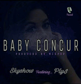 Download : Skyshow ft. Ply$ - Baby Concur _ prod. by Wizpop ( Mp3/Lyrics_ 3Mb)