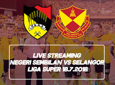 Live Streaming Negeri Sembilan vs Selangor Liga Super 18.7.2018