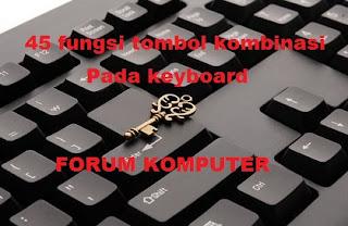 45 Fungsi tombol kombinasi pada keyboard