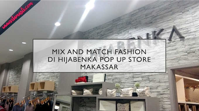Mix and Match Fashion di Hijabenka Pop Up Store Makassar