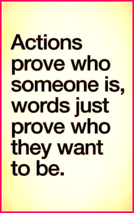 Actions prove who someone is, words just prove who they want to be. Your actions will always speak louder than any words you may ever say. #quotes #truth #wisdom #actions #words #relatable