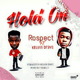 Download Music: Prospect -hold on ft Kelvin drayz (prod by Kelvin drayz)
