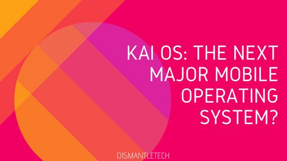 KAI OS: THE NEXT MAJOR MOBILE OPERATING SYSTEM?