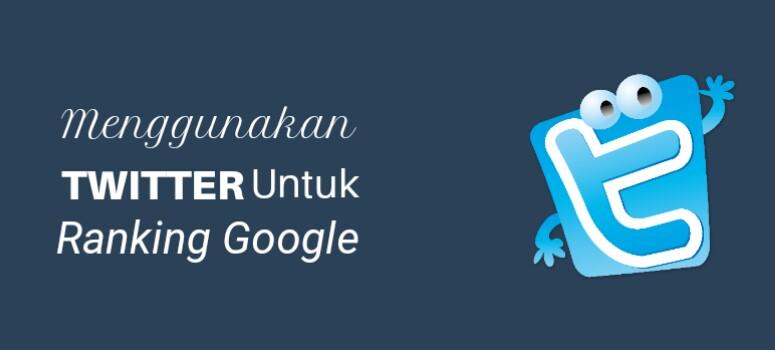 Cara Menggunakan Twitter untuk Meningkatkan Peringkat Google