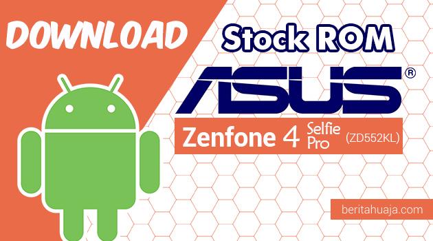 Download Stock ROM ASUS Zenfone 4 Selfie Pro (ZD552KL) All Versions