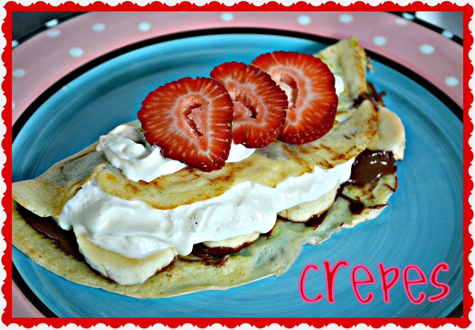 Strawberry And Nutella Banana Crepes With Whipped Cream Hugs And Cookies Xoxo