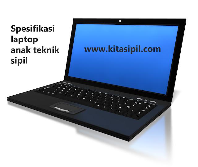 spefikasi laptop berkualitas baik untuk anak teknik sipil