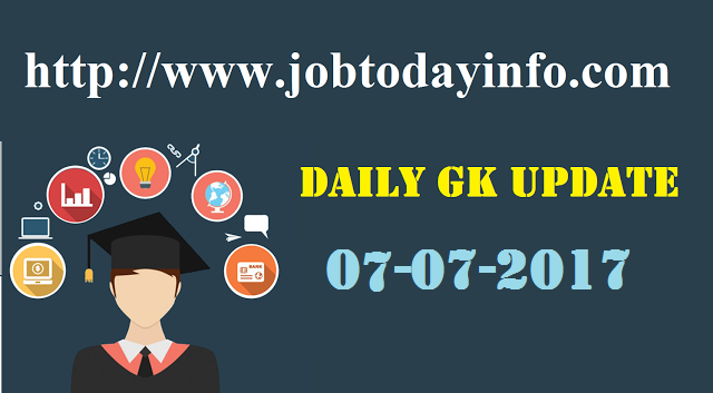 Daily GK Update 7th July 2017, Important Current Affairs