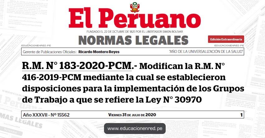 R. M. N° 183-2020-PCM.- Modifican la R.M. N° 416-2019-PCM mediante la cual se establecieron disposiciones para la implementación de los Grupos de Trabajo a que se refiere la Ley N° 30970