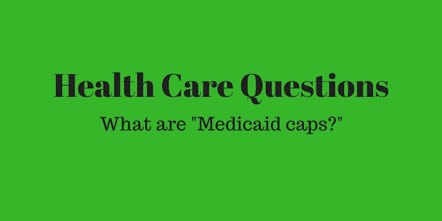 "Health Care Questions: What are ""Medicaid caps?"""