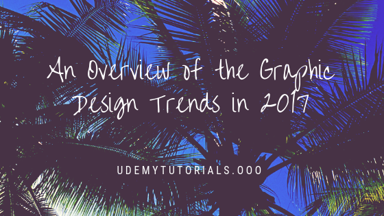 An Overview of the Graphic Design Trends in 2017