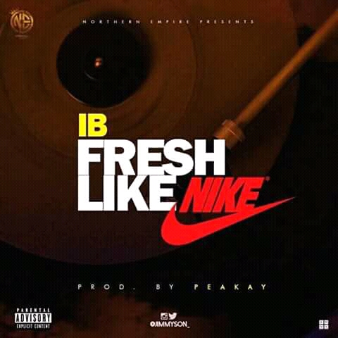 MUSIC: FRESH LIKE NIKE || IB