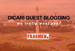 Dicari Guest Blogging untuk Menulis di Fragmen.ID