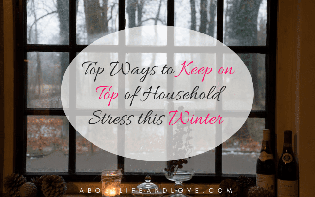 Top Ways To Keep On Top Of Household Stress This Winter