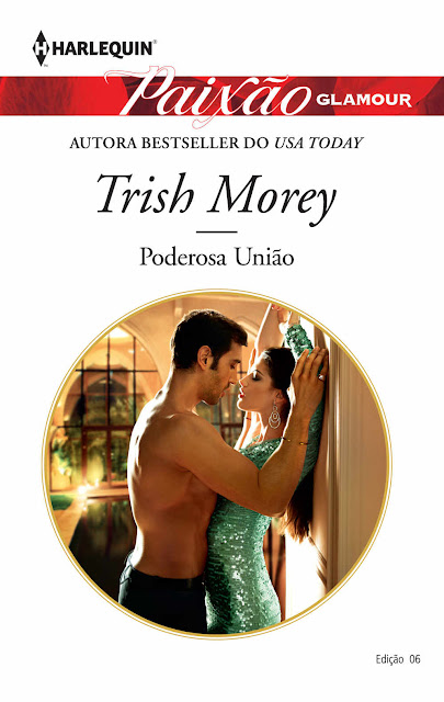Poderosa União Harlequin Paixão Glamour ed. 6 - Trish Morey