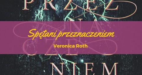 Veronica Roth - Spętani przeznaczeniem (Naznaczeni śmiercią #2)