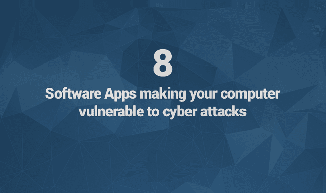 8 Software Apps Making Your Computer Vulnerable to Cyber Attacks