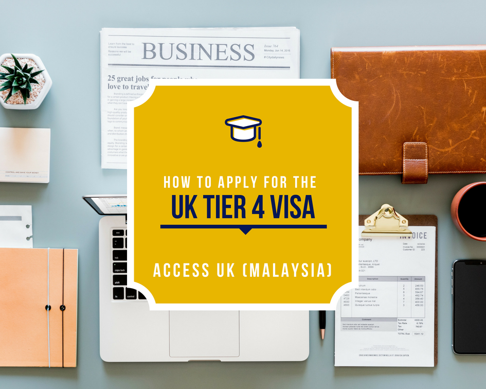 How to Apply for the UK Tier 4 Visa in Malaysia (Access UK