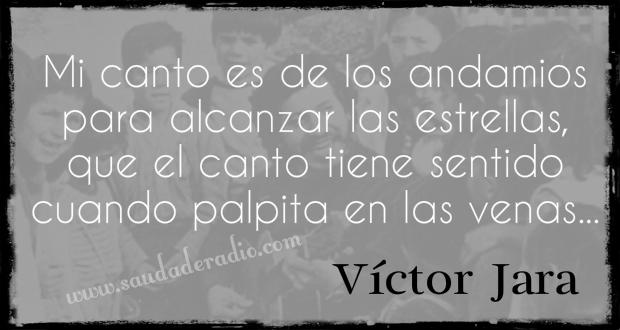 """""""mi canto es de los andamios para alcanzar las estrellas, que el canto tiene sentido cuando palpita en las venas."""" Víctor Jara - Manifiesto"""
