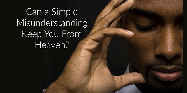 Eternal Life - Can a Simply Misunderstanding Keep Your From Heaven?