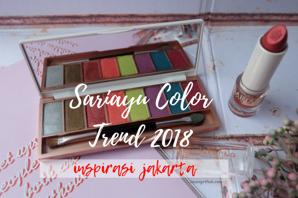 Sariayu Color Trend 2018, Inspirasi Jakarta: Review Eyeshadow & Lipstick!