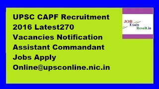 UPSC CAPF Recruitment 2016 Latest270 Vacancies Notification Assistant Commandant Jobs Apply Online@upsconline.nic.in