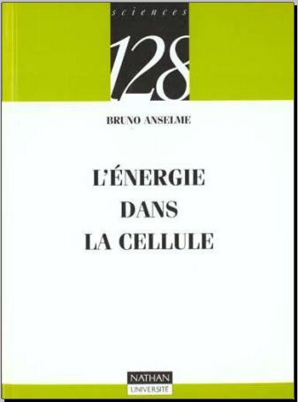 Livre : L'énergie dans la cellule - Bruno Anselme, NATHAN 1996