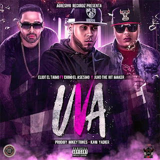 Eliot El Taino feat chino El Asesino y Juno The Hit Maker - UVA (Dembow Latino)