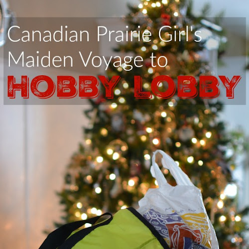 Canadian Prairie Girl's Maiden Voyage To Hobby Lobby!