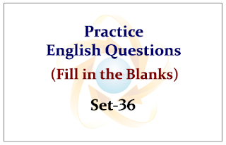 Practice English Questions (Fill in the Blanks) Set-36