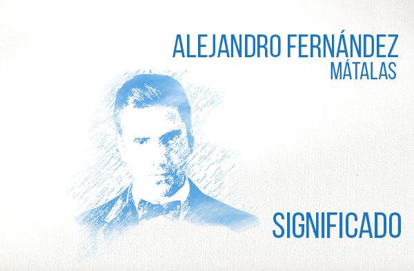 Mátalas significado de la canción Alejandro Fernández.
