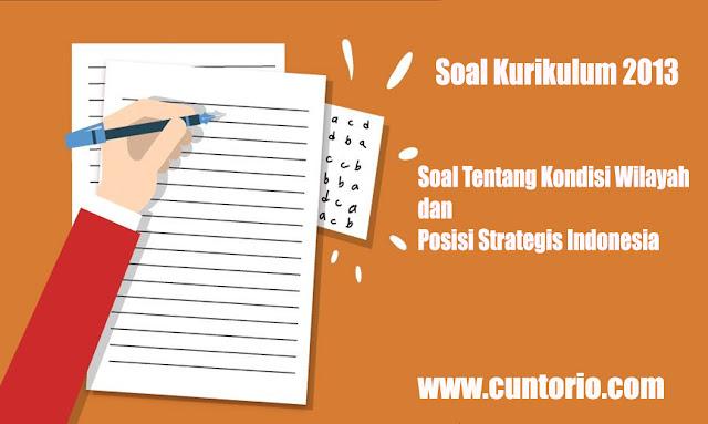 Soal Tentang Kondisi Wilayah dan Posisi Strategis Indonesia