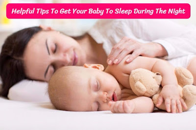 5 Helpful Tips To Get Your Baby To Sleep During The Night, energeticreact