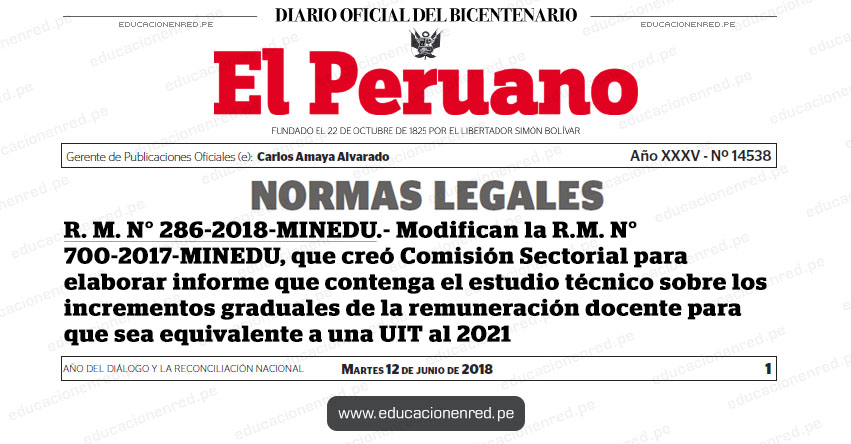 R. M. N° 286-2018-MINEDU - Modifican la R.M. N° 700-2017-MINEDU, que creó Comisión Sectorial para elaborar informe que contenga el estudio técnico sobre los incrementos graduales de la remuneración docente para que sea equivalente a una UIT al 2021 - www.minedu.gob.pe