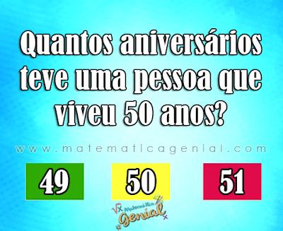 Quantos aniversários teve uma pessoa que viveu 50 anos?