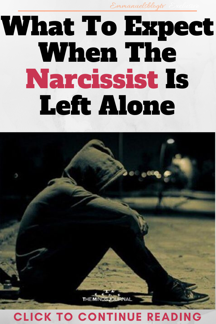 What To Expect When The Narcissist Is Left Alone