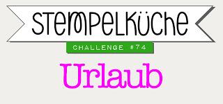 http://stempelkueche-challenge.blogspot.de/2017/07/stempelkuche-challenge-74-urlaub.html