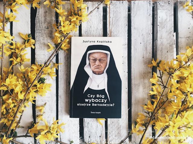 Czy Bóg wybaczy siostrze Bernadetcie? - Justyna Kopińska