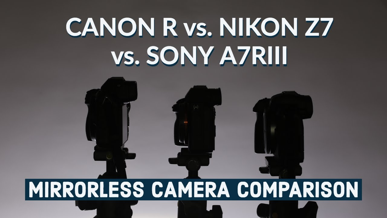 Mirrorless Camera Comparison: Canon R vs. Nikon Z7 vs. Sony A7R3
