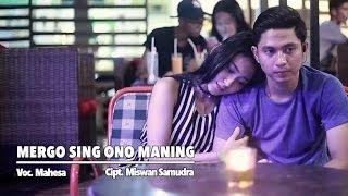 Lirik Lagu Mergo Sing Ono Maning – Mahesa