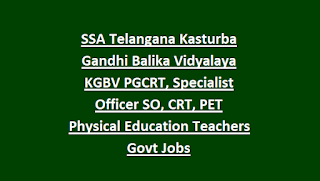 SSA Telangana Kasturba Gandhi Balika Vidyalaya KGBV PGCRT, Specialist Officer SO, CRT, PET Physical Education Teacher Govt Jobs