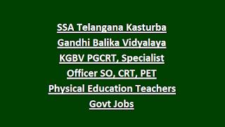 SSA Telangana Kasturba Gandhi Balika Vidyalaya KGBV PGCRT, Specialist Officer SO, CRT, PET Physical Education Teacher Govt Jobs