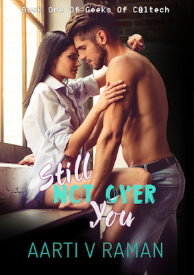 Book Review: Still Not Over You (Geeks of Caltech #1) by Aarti V Raman- NWoBS Blog